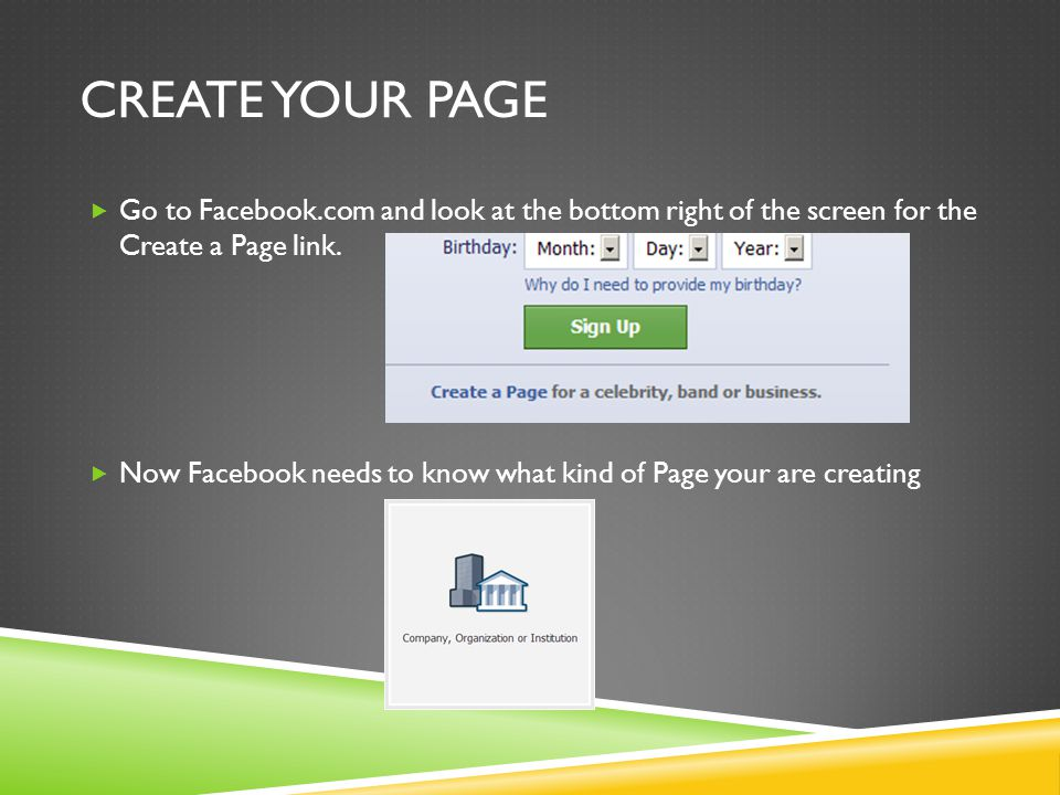 Create your page Go to Facebook.com and look at the bottom right of the screen for the Create a Page link.