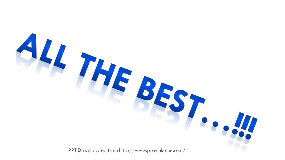 ALL THE BEST…!!! PPT Downloaded from http://www.pravinkolhe.com/