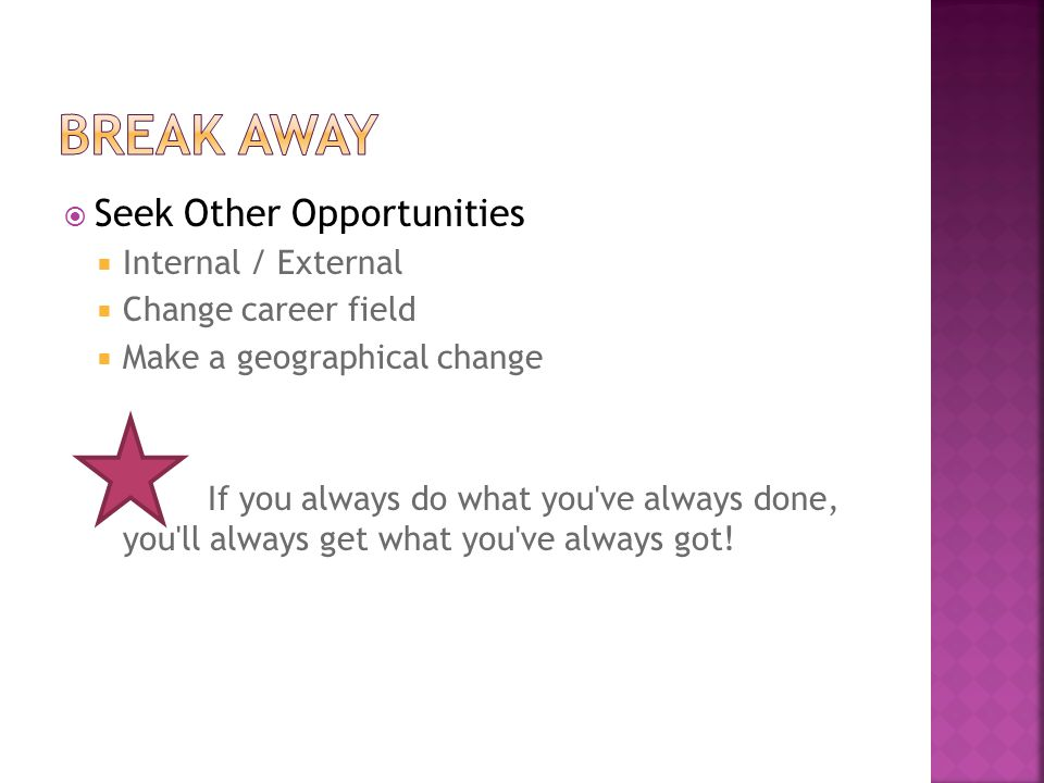 Break away Seek Other Opportunities Internal / External