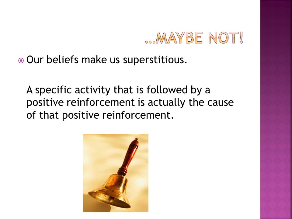 …Maybe not! Our beliefs make us superstitious.