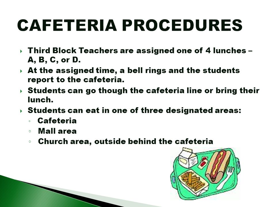CAFETERIA PROCEDURES Third Block Teachers are assigned one of 4 lunches – A, B, C, or D.