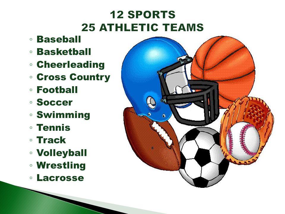 12 SPORTS 25 ATHLETIC TEAMS Baseball Basketball Cheerleading