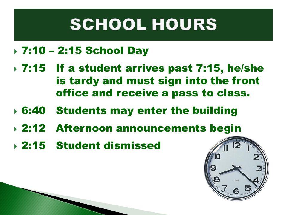 SCHOOL HOURS 7:10 – 2:15 School Day