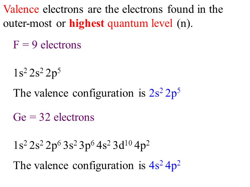 Valence electrons are the electrons found in the outer-most or highest quantum level (n).
