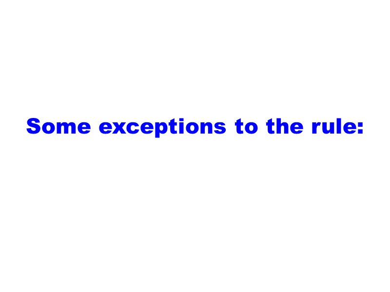 Some exceptions to the rule: