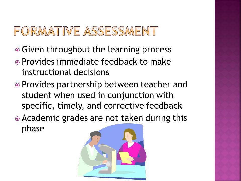 Formative assessment Given throughout the learning process