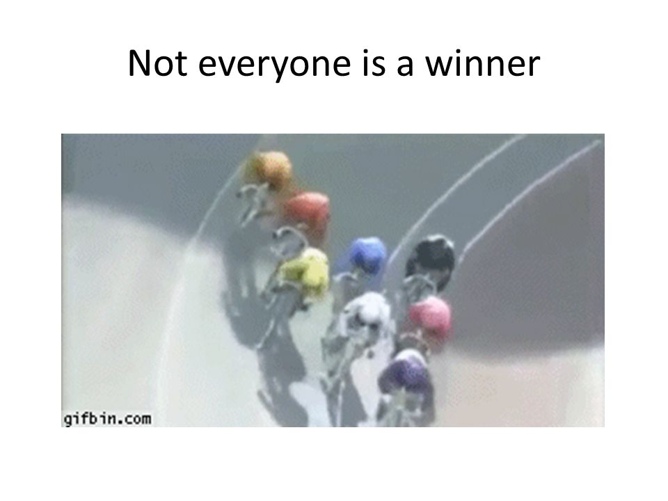 Not everyone is a winner