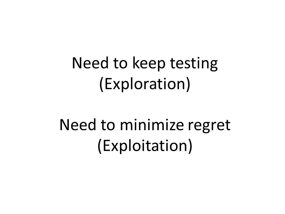 Need to keep testing (Exploration)