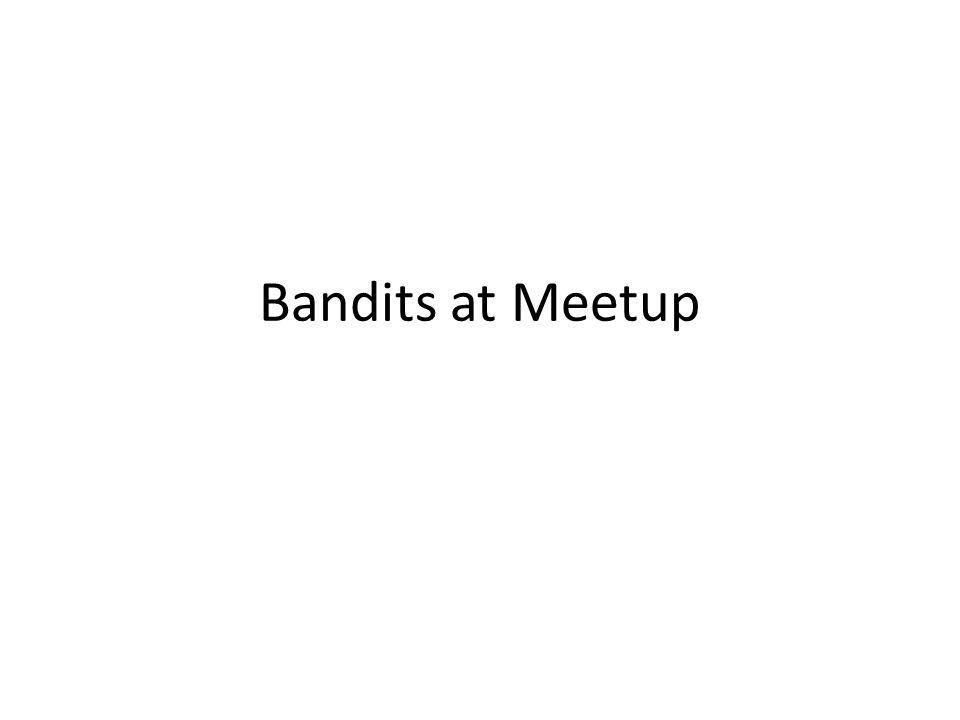 Bandits at Meetup