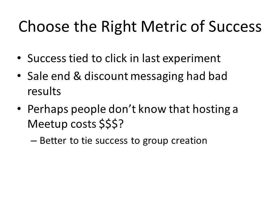 Choose the Right Metric of Success
