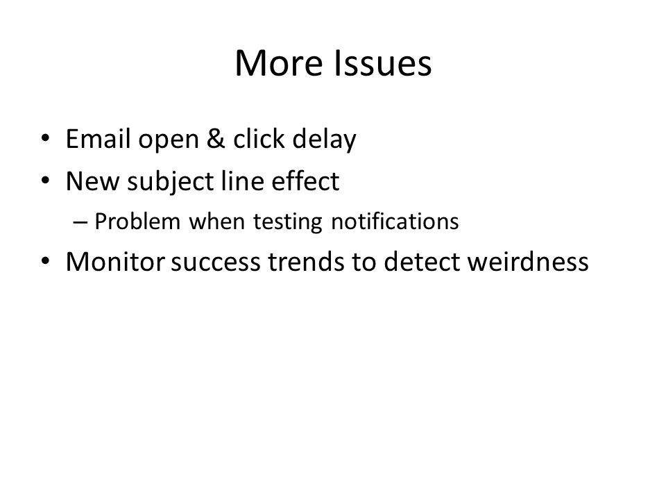 More Issues Email open & click delay New subject line effect