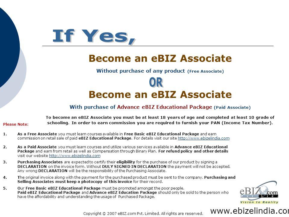 If Yes, Become an eBIZ Associate OR www.ebizelindia.com