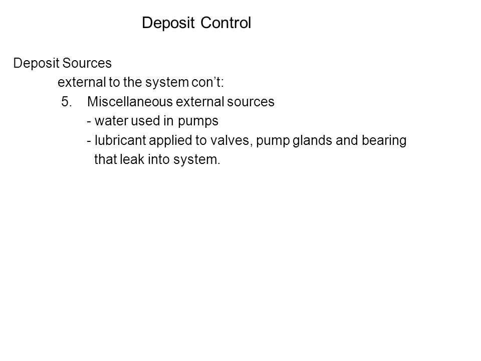 Deposit Control Deposit Sources external to the system con't: