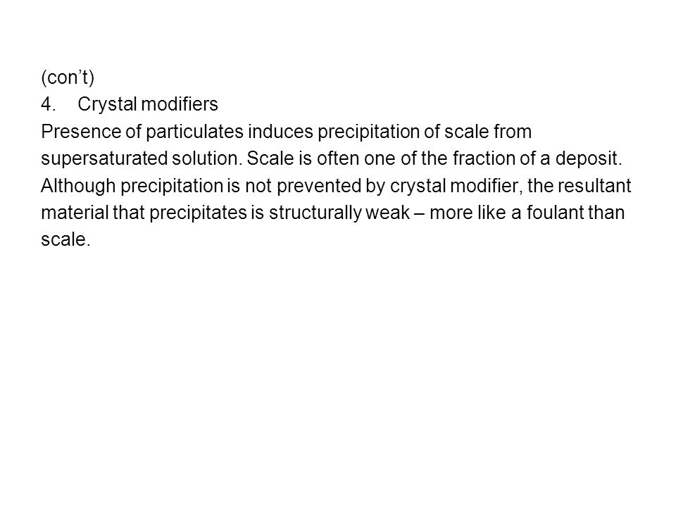 (con't) 4. Crystal modifiers. Presence of particulates induces precipitation of scale from.