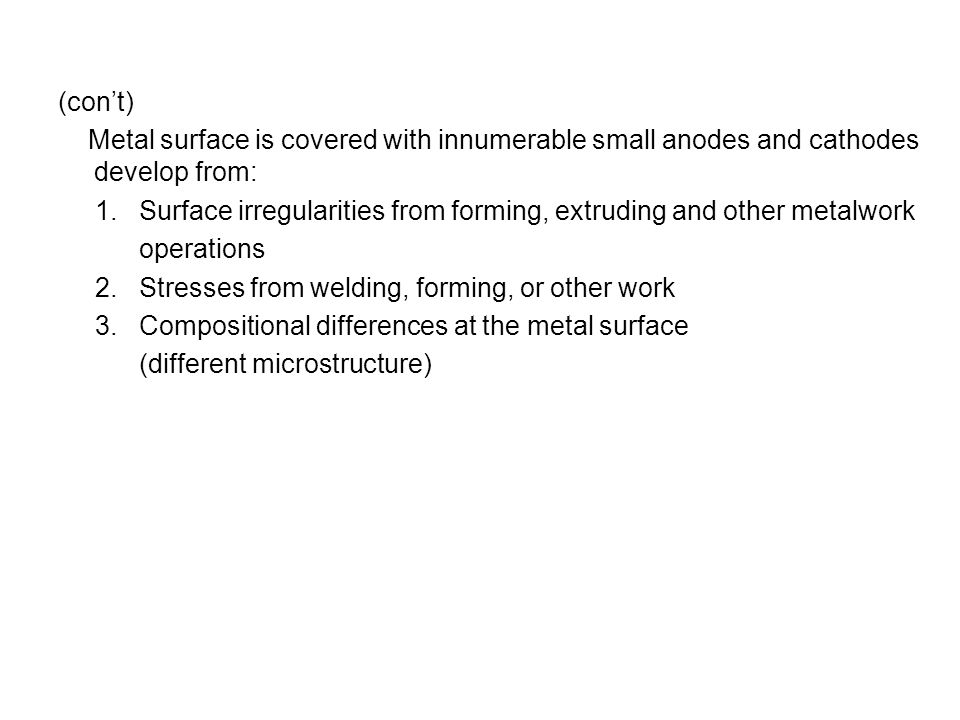 (con't) Metal surface is covered with innumerable small anodes and cathodes develop from: