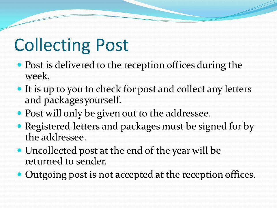 Collecting Post Post is delivered to the reception offices during the week.