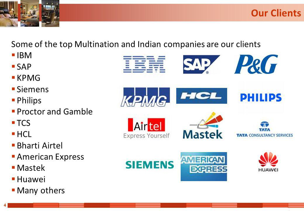 Our Clients Some of the top Multination and Indian companies are our clients. IBM. SAP. KPMG. Siemens.