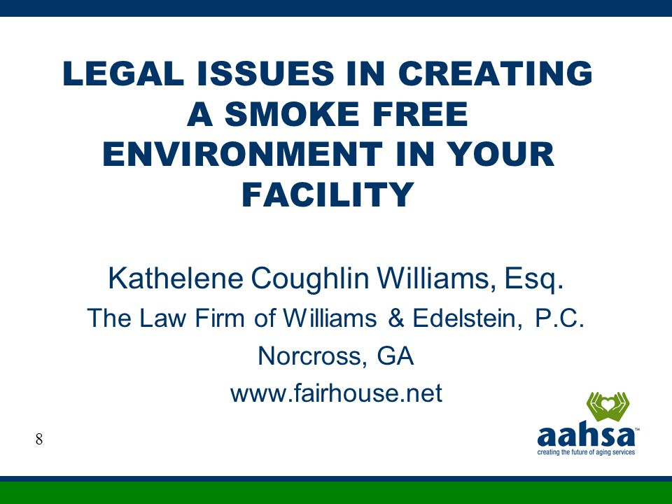 LEGAL ISSUES IN CREATING A SMOKE FREE ENVIRONMENT IN YOUR FACILITY