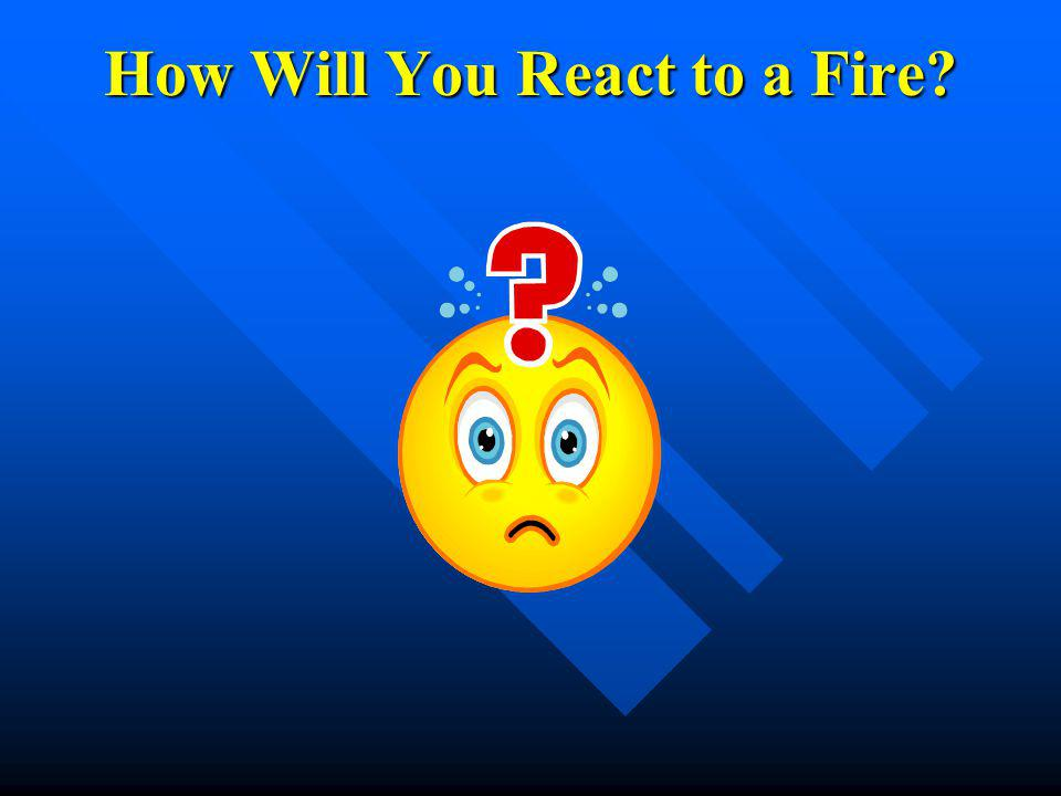 How Will You React to a Fire