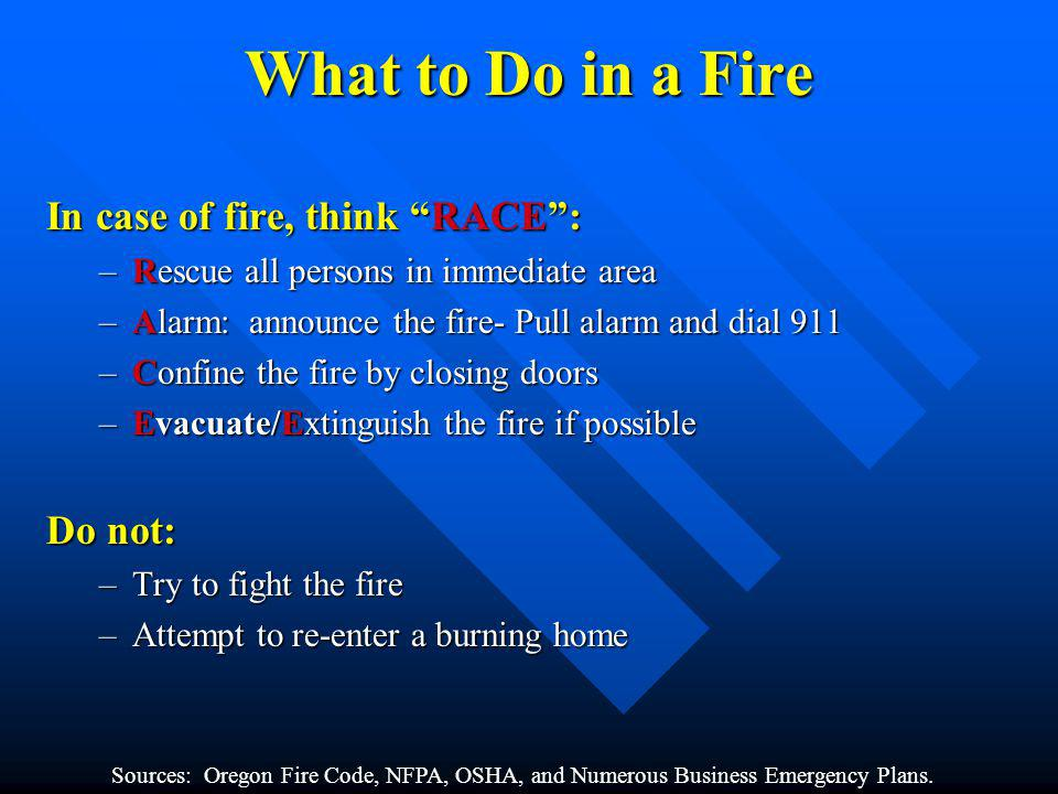 What to Do in a Fire In case of fire, think RACE : Do not: