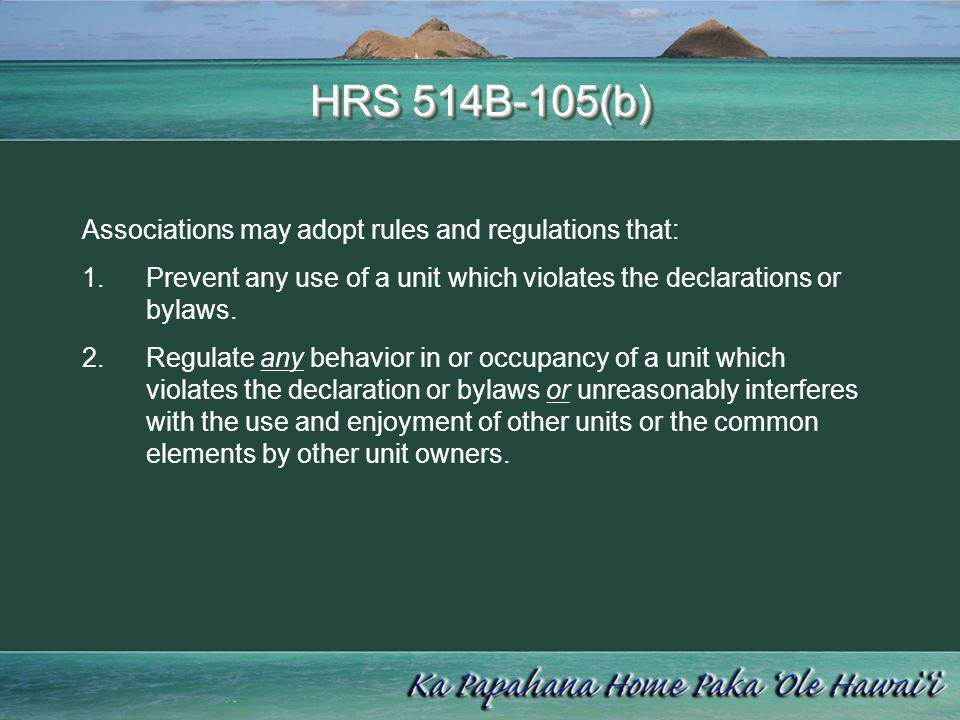 HRS 514B-105(b) Associations may adopt rules and regulations that: