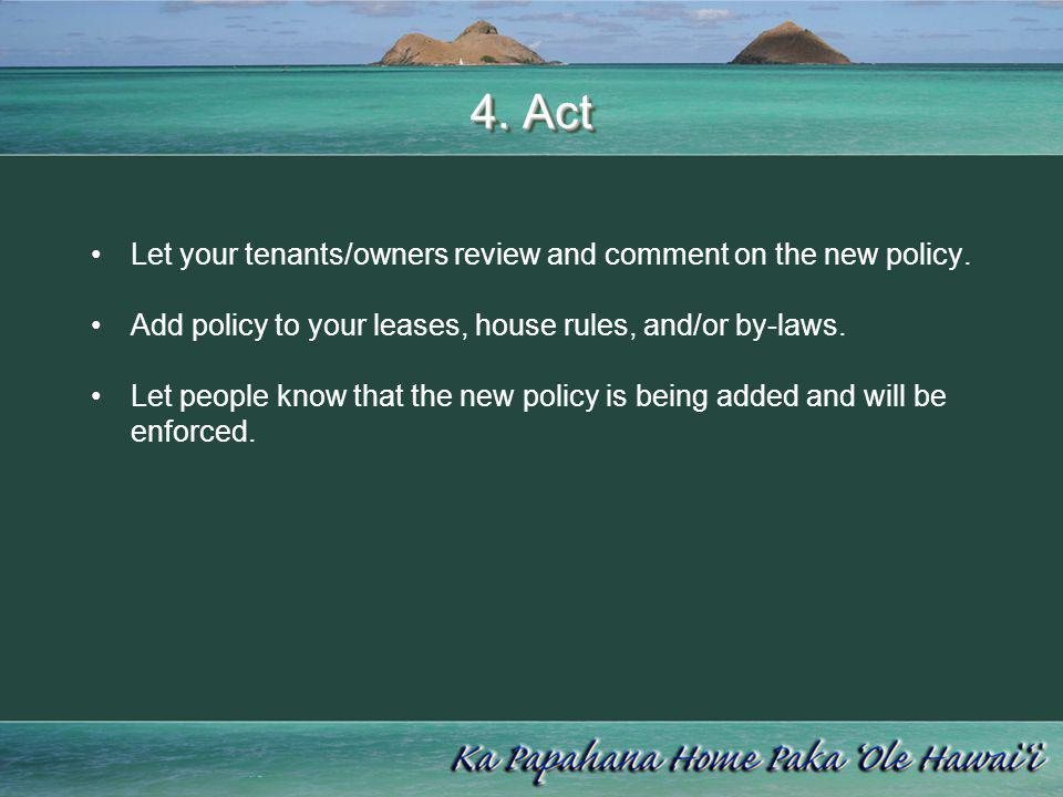 4. Act Let your tenants/owners review and comment on the new policy.