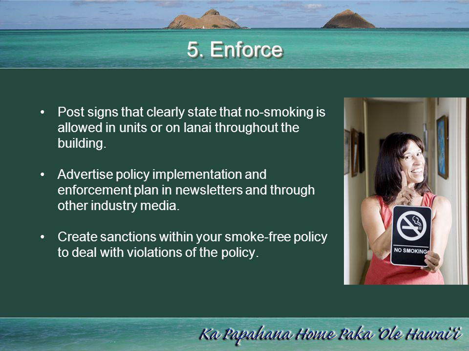 5. Enforce Post signs that clearly state that no-smoking is allowed in units or on lanai throughout the building.