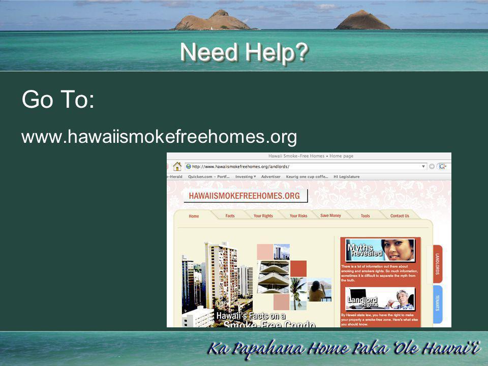 Need Help Go To: www.hawaiismokefreehomes.org