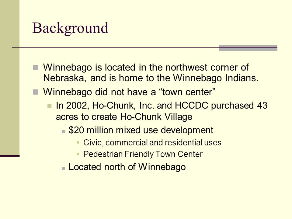 Background Winnebago is located in the northwest corner of Nebraska, and is home to the Winnebago Indians.