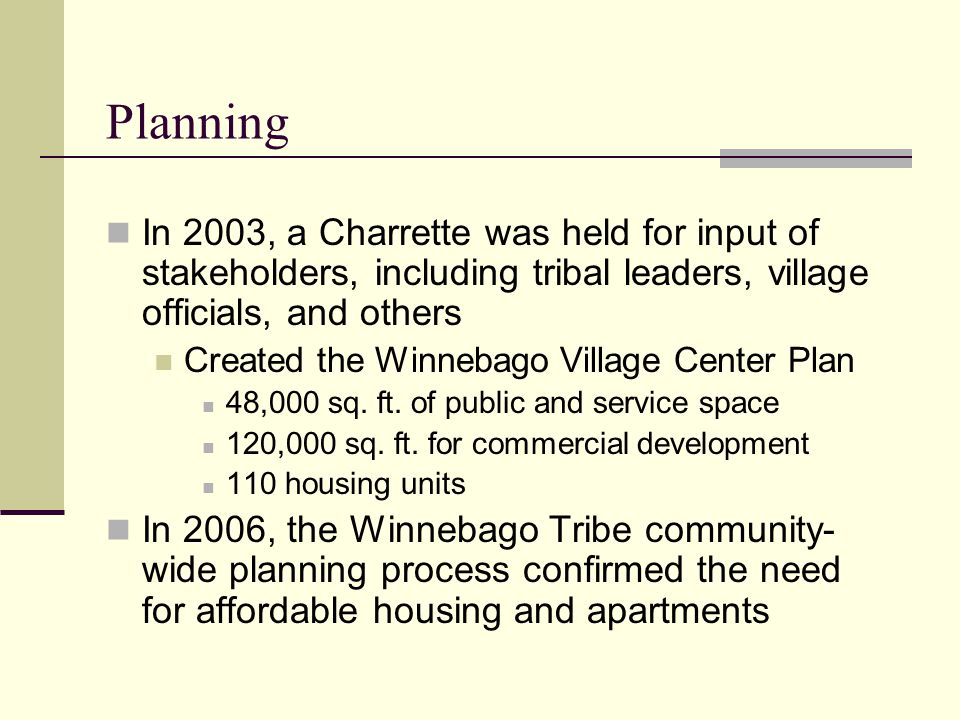 Planning In 2003, a Charrette was held for input of stakeholders, including tribal leaders, village officials, and others.