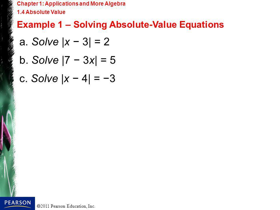 a. Solve |x − 3| = 2 b. Solve |7 − 3x| = 5 c. Solve |x − 4| = −3