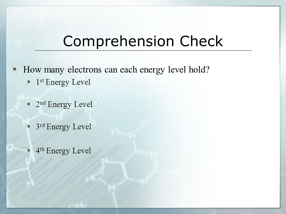 Comprehension Check How many electrons can each energy level hold