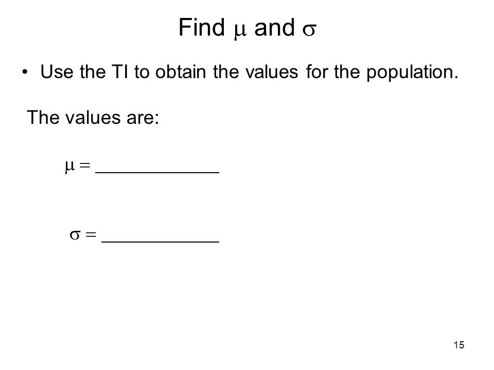 Find m and s Use the TI to obtain the values for the population.