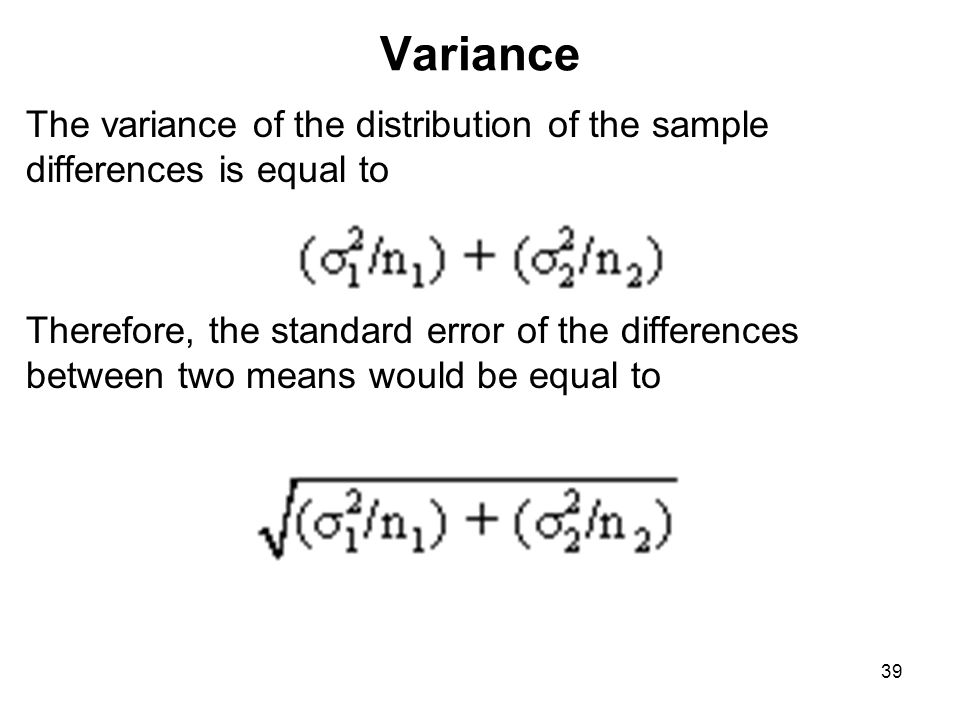 Variance The variance of the distribution of the sample differences is equal to.