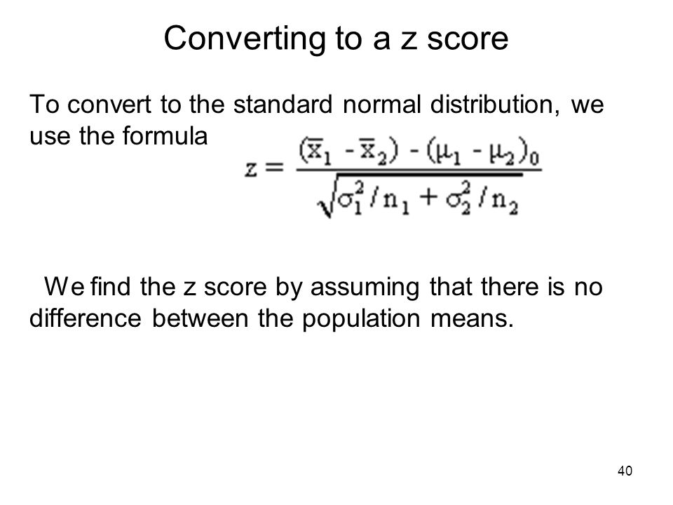 Converting to a z score To convert to the standard normal distribution, we use the formula.