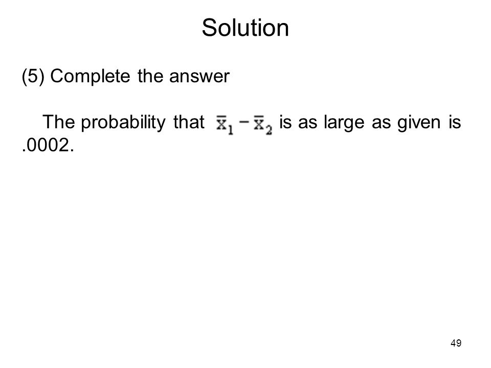 Solution (5) Complete the answer The probability that is as large as given is .0002.