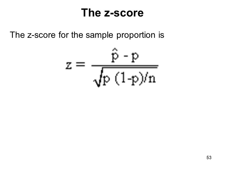 The z-score The z-score for the sample proportion is