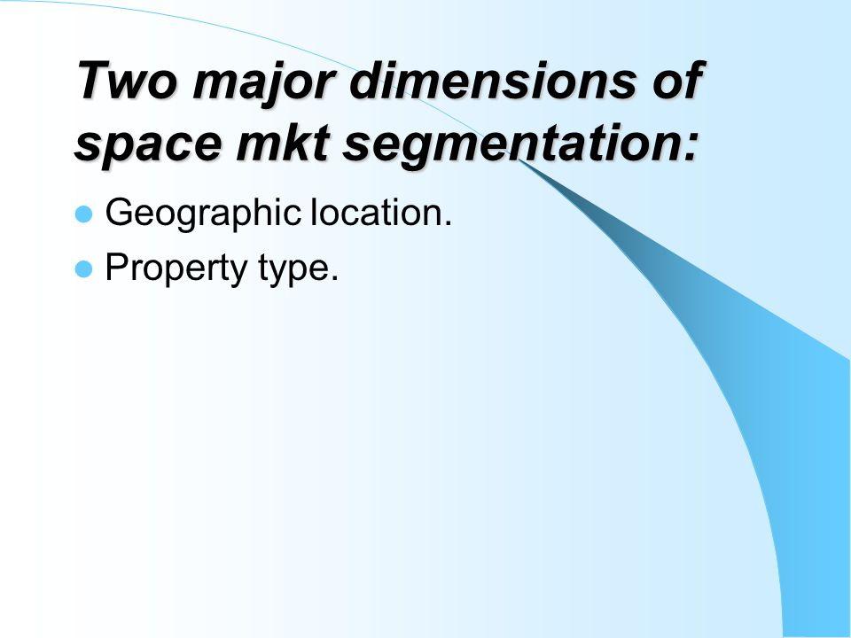 Two major dimensions of space mkt segmentation:
