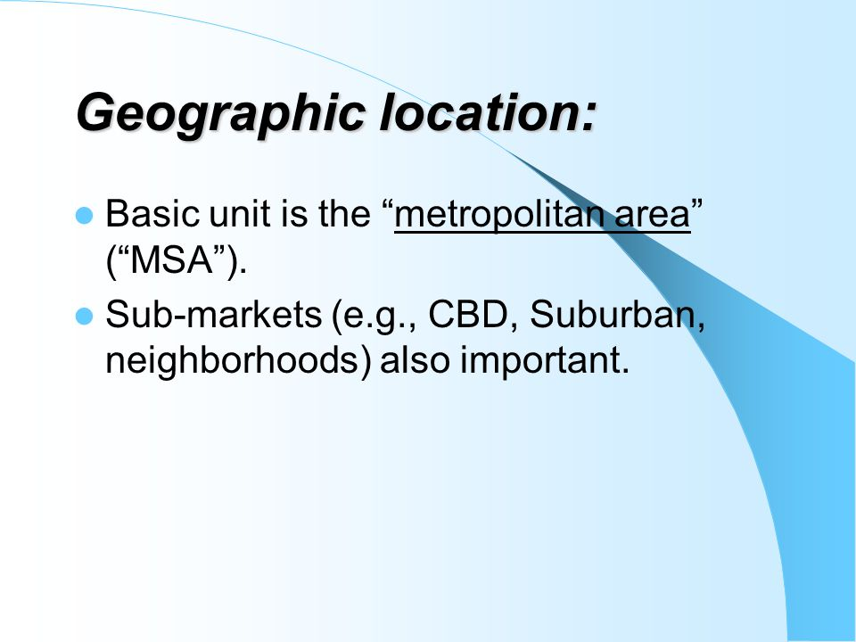 Geographic location: Basic unit is the metropolitan area ( MSA ).