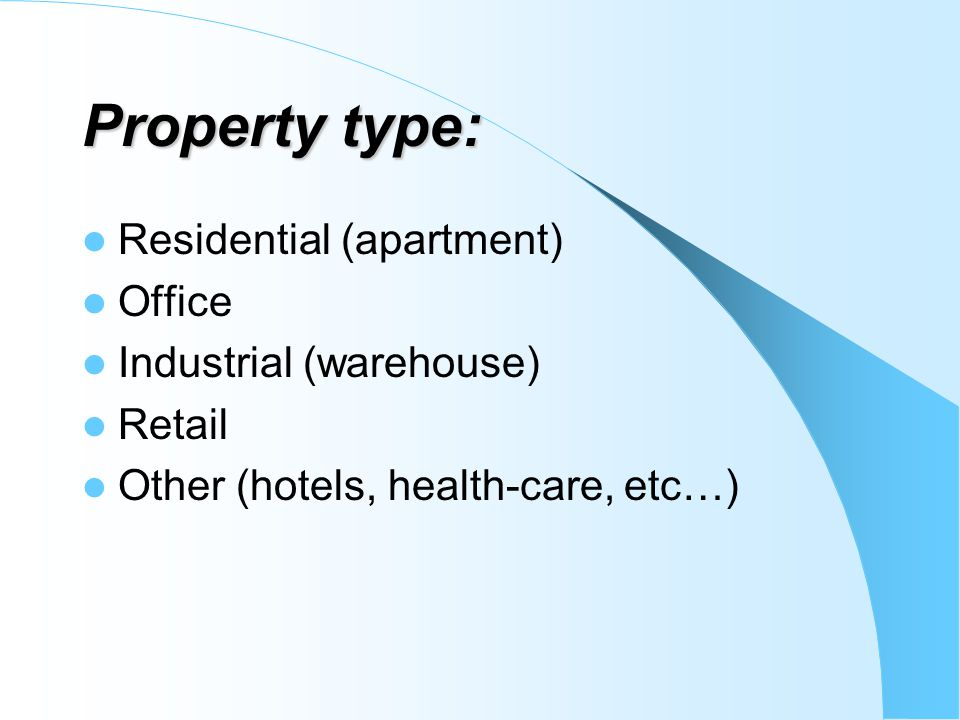 Property type: Residential (apartment) Office Industrial (warehouse)