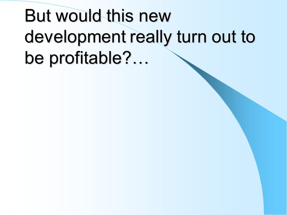 But would this new development really turn out to be profitable …