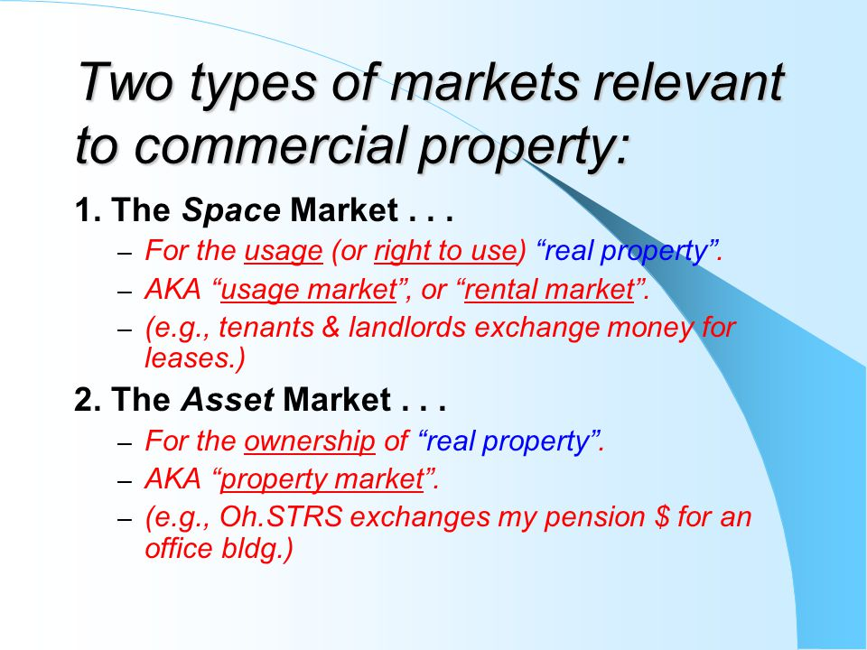 Two types of markets relevant to commercial property: