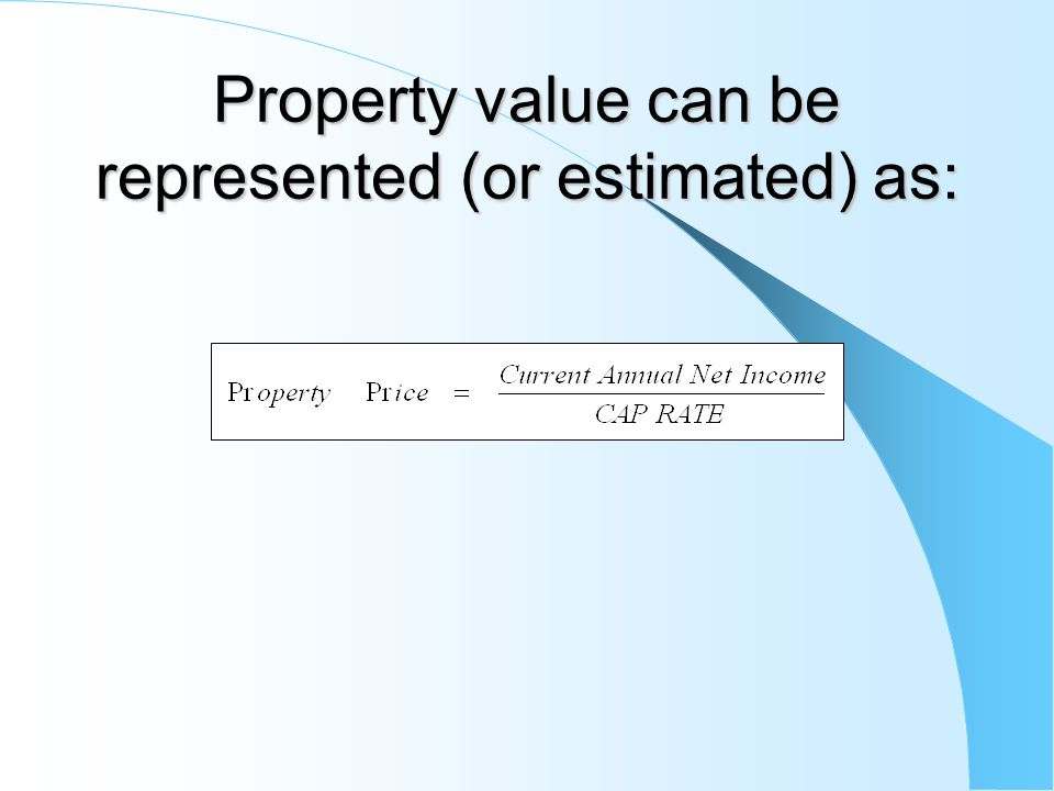 Property value can be represented (or estimated) as: