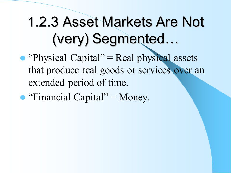 1.2.3 Asset Markets Are Not (very) Segmented…