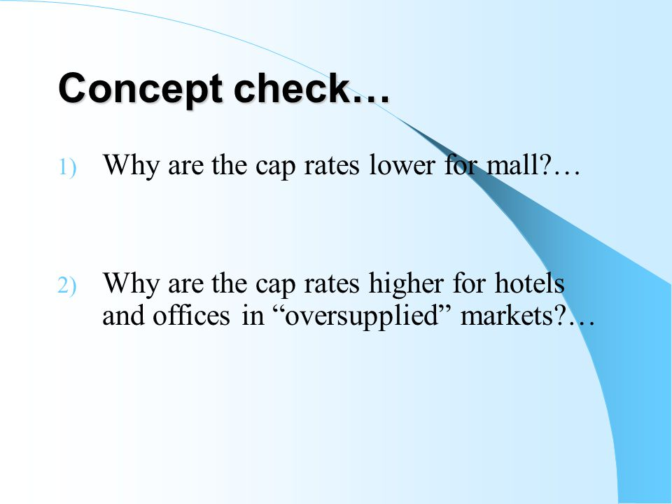 Concept check… Why are the cap rates lower for mall …