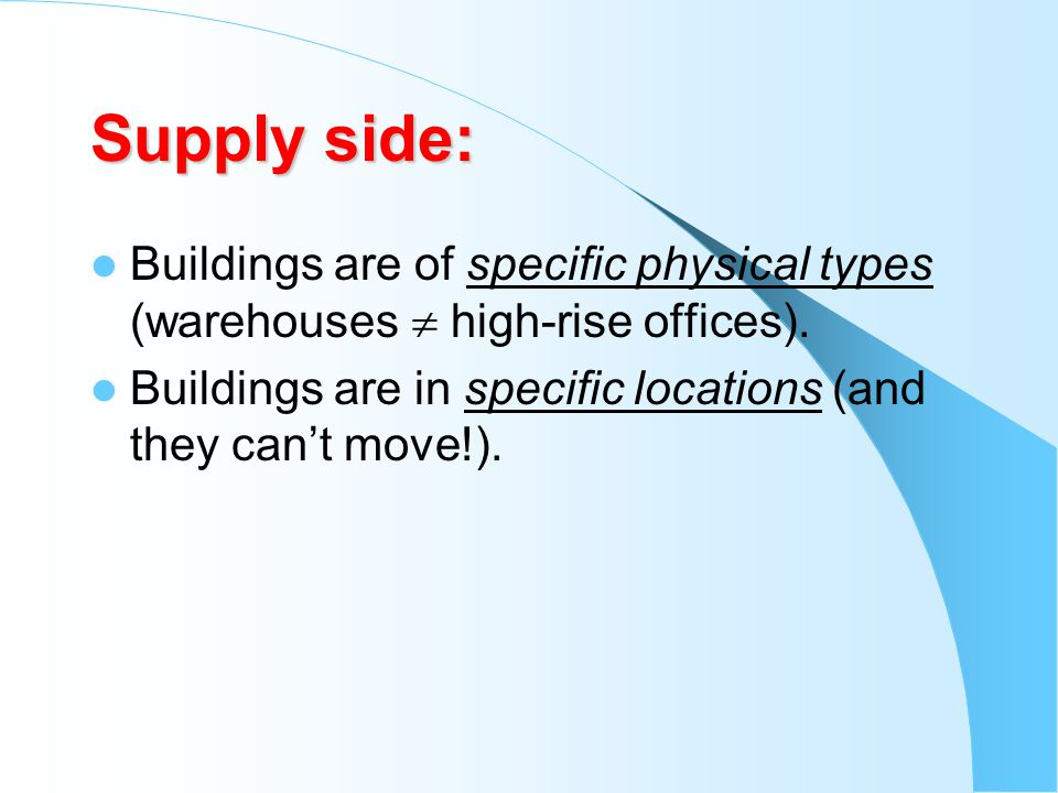 Supply side: Buildings are of specific physical types (warehouses  high-rise offices).