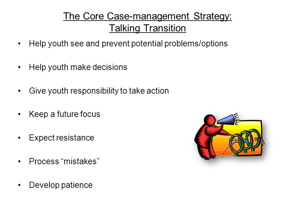 The Core Case-management Strategy: Talking Transition