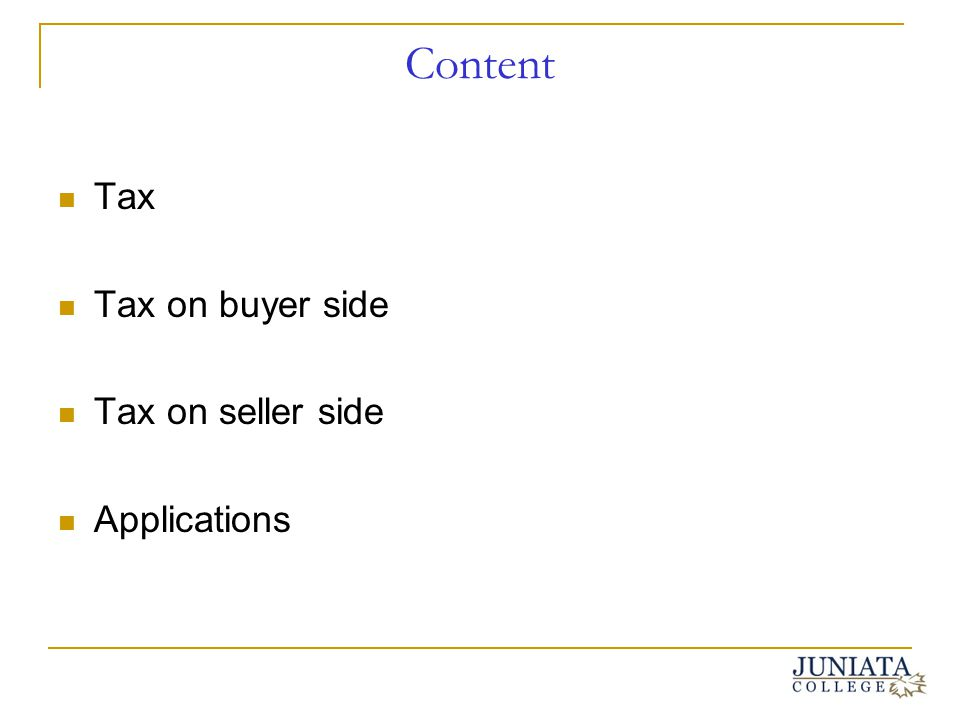 Content Tax Tax on buyer side Tax on seller side Applications