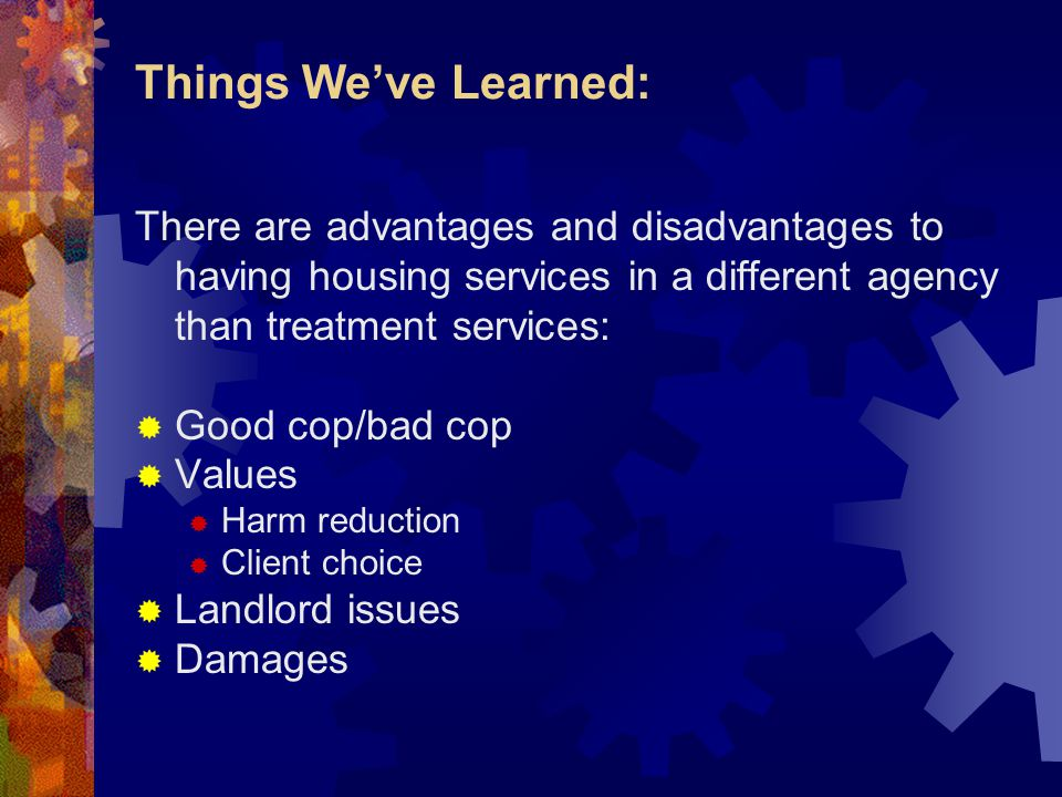 Things We've Learned: There are advantages and disadvantages to having housing services in a different agency than treatment services: