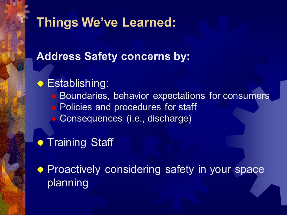 Things We've Learned: Address Safety concerns by: Establishing: